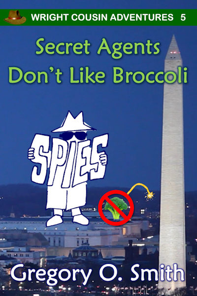 Book Cover for Secret Agents Don't Like Broccoli, Book 5 in the Wright Cousin Adventures series